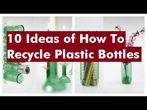 10 Ideas of How To Recycle Plastic Bottles