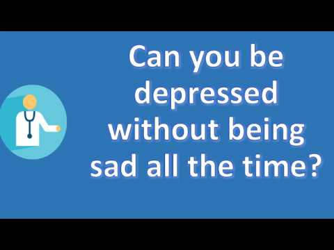 Can you be depressed without being sad all the time ? |Top Answers about Health