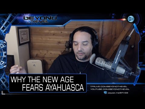 Meditation and The New Age FEAR of Ayahuasca - Beyond The Veil QUICKIE