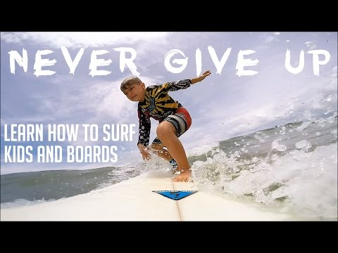 Never give up - HOW TO LEARN SURFING - KID
