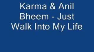 Karma & Anil Bheem - Just Walk Into My Life