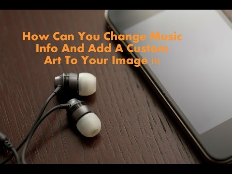 How To Change Music Info And Add Art To It !!!!!