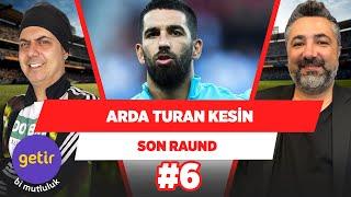 """Galatasaray'da Arda Turan transferi kesin..."" | Ali Ece & Serdar Ali Çelikler | Son Raund #6"