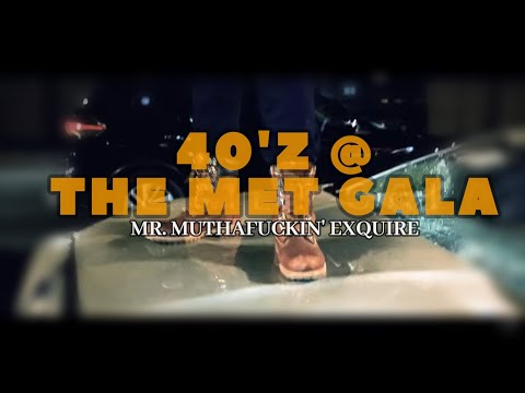 Mr. Muthafuckin' eXquire - 40'z At The Met Gala (Official Video)