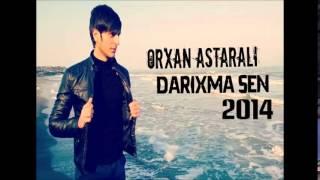 Orxan Astarali Darixma Sen 2014