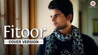 Fitoor - Cover Version | Ayushmaan Titoria | Swanand Kirkere