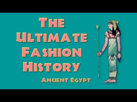 THE ULTIMATE FASHION HISTORY - Ancient Egypt