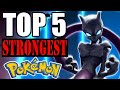 Top 5 Strongest Pokemon of All Time
