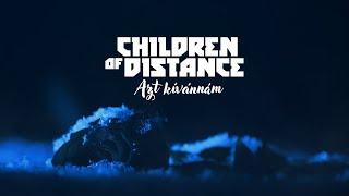 Children of Distance - Azt kívánnám ft. Patty