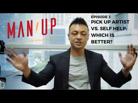 Pick Up Artist vs. Self-Help: Which Is Better?  - The Man Up Show, Ep. 3