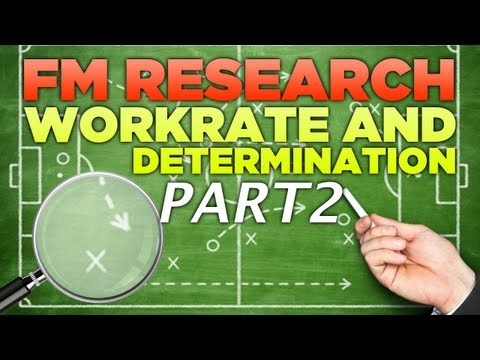 FM Research   Work Rate and Determination [Part 2] FootballManager 2013