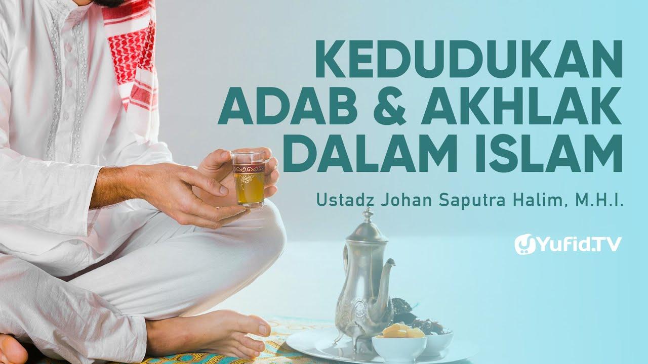 Kedudukan Adab dan Akhlak dalam Islam - Ustadz Johan Saputra Halim, M.H.I. - Ceramah Agama