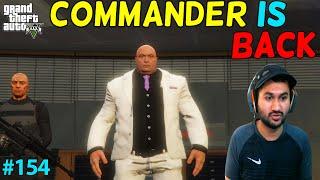 GTA 5 : THE COMMANDER IS BACK | GTA5 GAMEPLAY #154