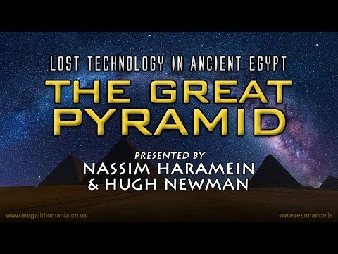 Lost Technology in Ancient Egypt: The Great Pyramid with Nassim Haramein & Hugh Newman