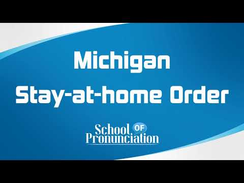 Learn How To Pronounce Michigan Stay at home Order