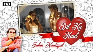Dil Ka Haal | Full Video Song | Jubin Nautiyal | Shayadshah Shahebdin | New Indipop 2017