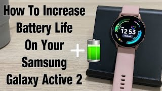 How To Increase Battery Life On Your Galaxy Watch Active 2