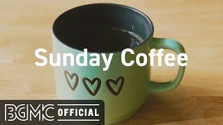 Sunday Coffee: Smooth November Jazz - Relax Coffee Jazz & Bossa Nova Music for Good Mood
