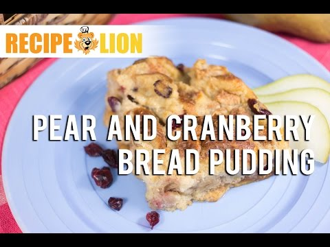 Easy Bread Pudding Recipe: Pear and Cranberry Bread Pudding