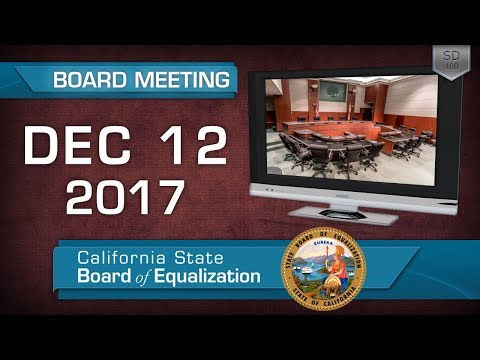December 12, 2017 California State Board of Equalization Board Meeting