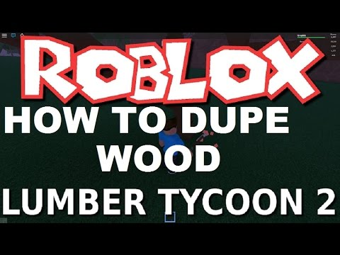 WOOD DUPE : Lumber Tycoon 2 GLITCH (NEW) RoBlox!!!!! How to guide -  playithub com