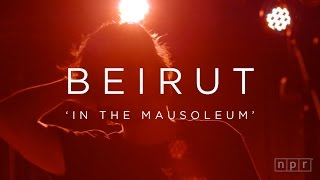 Beirut: In The Mausoleum   NPR MUSIC FRONT ROW