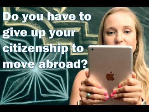 FAQ: Do I have to give up my citizenship to move abroad?