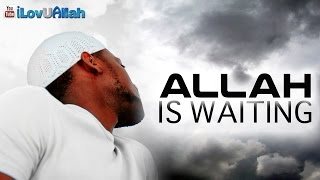 Allah Is Waiting ᴴᴰ | Powerful Reminder
