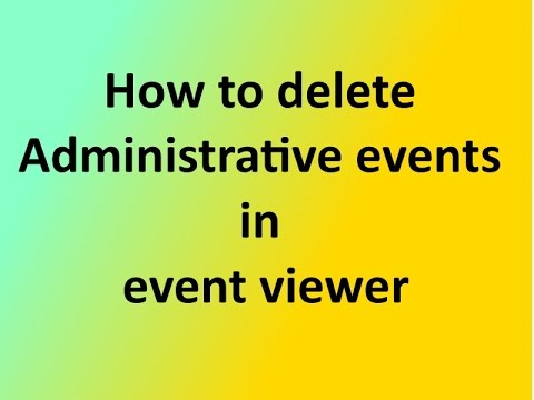 How to delete Administrative events in event viewer