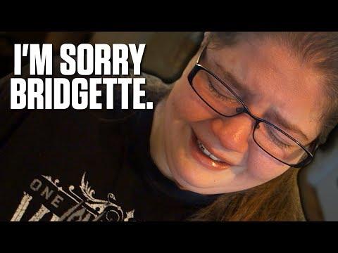 I'M SORRY BRIDGETTE. **IT GETS WORSE**