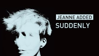 Jeanne Added - Suddenly (Audio)
