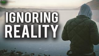 IGNORING REALITY