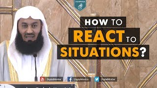 How to React to Situations? - Mufti Menk