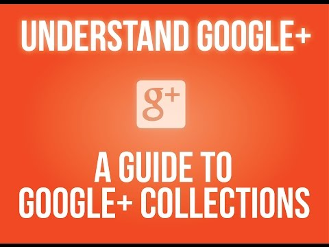 A Guide to Google+ Collections
