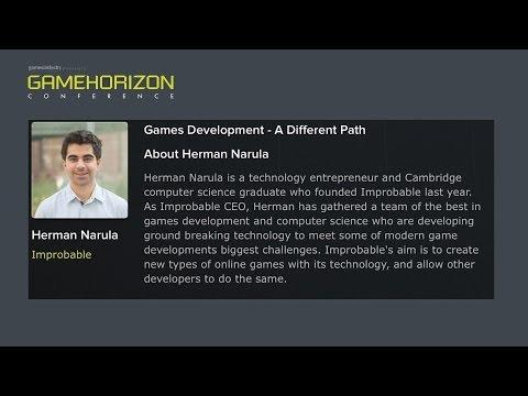 GameHorizon 2014 - Games Development: A Different Path (Herman Narula, Improbable)