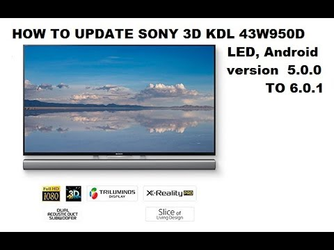 how to update Sony 3D TV KDL 43W950D ersion 5.0.0 to 6.0.1