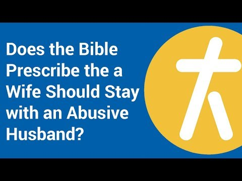 Does the Bible Prescribe the a Wife Should Stay with an Abusive Husband?
