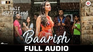 Baarish - Full Audio | Half Girlfriend | Arjun Kapoor & Shraddha Kapoor |Ash King & Shashaa Tirupati