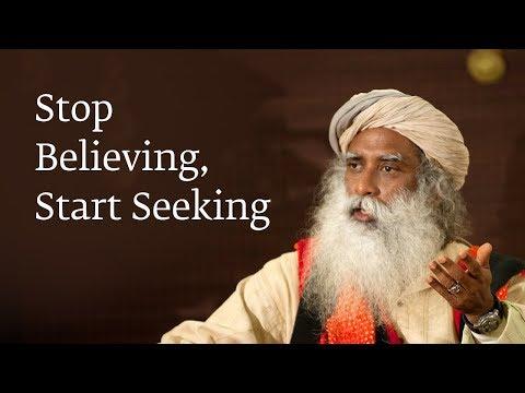 Stop Believing, Start Seeking | Sadhguru