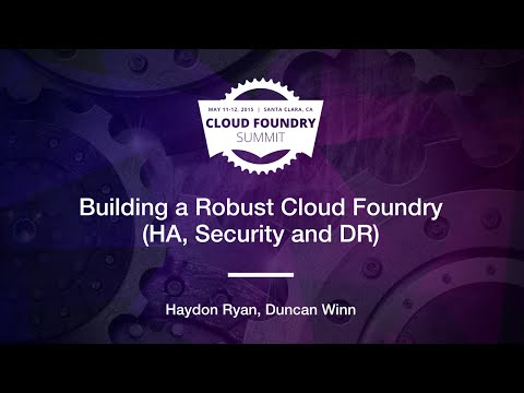 Building a Robust Cloud Foundry (HA, Security and DR)