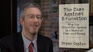 The Case Against Education: Government Spending $1 Trillion a Year on Schooling Is a Waste of Money