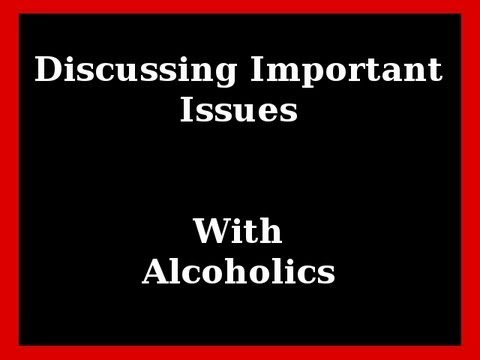 Discussing Important Issues With An Alcoholic