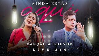 Canção e Louvor - Live 360º - Ainda Estás Aqui (Video Oficial)