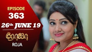 ROJA Serial | Episode 363 | 26th Jun 2019 | Priyanka | SibbuSuryan | SunTV Serial | Saregama TVShows