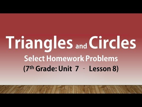 Triangles and Circles: Select Homework Problems (7th Grade Unit 7 Lesson 8)