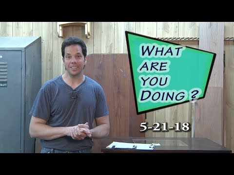 What are you Doing? 5-21-18 - Shop Tips, Projects, and MORE!