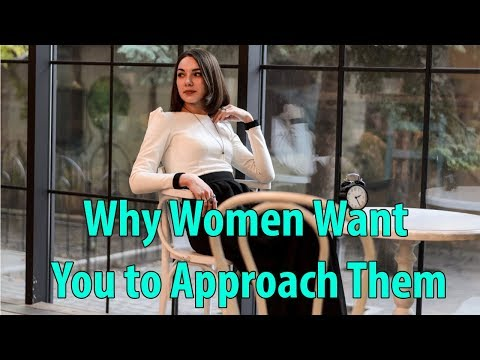 Why Women Want You To Approach Them