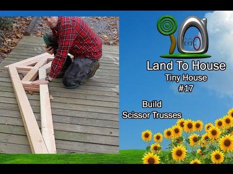 Tiny House 17 - Build Scissor Trusses