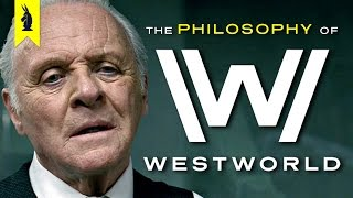The Philosophy of Westworld – Wisecrack Edition