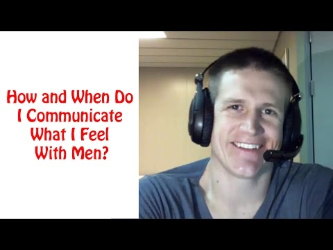 How and When Do I Communicate What I Feel With Men